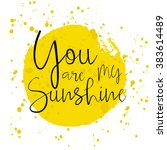 you are my sunshine    hand... | Shutterstock .eps vector #383614489