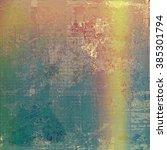 grunge retro vintage textured... | Shutterstock . vector #385301794