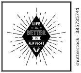 life is better in flip flops  ... | Shutterstock .eps vector #385735741