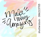 make today amazing motivational ... | Shutterstock . vector #386215705