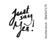 just say yes  motivational hand ... | Shutterstock .eps vector #386547175