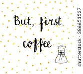 but  first coffee. hand drawn... | Shutterstock .eps vector #386651527