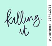 killing it quote. great job... | Shutterstock . vector #387413785