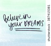 dream quote. believe in your... | Shutterstock . vector #387415381