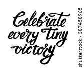 celebrate every tiny victory... | Shutterstock .eps vector #387458965