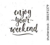 enjoy your weekend. hand drawn... | Shutterstock .eps vector #388191379