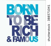 message   born to be rich... | Shutterstock .eps vector #388571041