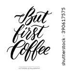 but first  coffee. black and... | Shutterstock .eps vector #390617575