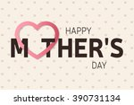 happy mother's day greeting... | Shutterstock .eps vector #390731134