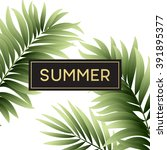 tropical palm leaves design for ... | Shutterstock .eps vector #391895377