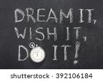 Small photo of dream it, wish it,do it phrase handwritten on chalkboard with vintage precise stopwatch used instead of O