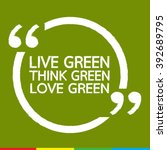 live green think green love... | Shutterstock .eps vector #392689795