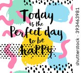 today is the perfect day to be... | Shutterstock .eps vector #393463981