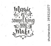 magic is something you make.... | Shutterstock .eps vector #393521077