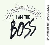 i am the boss. grunge styled.... | Shutterstock . vector #393803221