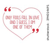 funny love quote. only fools...   Shutterstock .eps vector #394014691