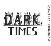 dark times. demotivation phrase.... | Shutterstock .eps vector #394174504