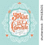 you are my favorite. hand drawn ... | Shutterstock .eps vector #394182631