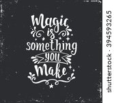 Magic is something you make. Inspirational vector Hand drawn typography poster. T shirt calligraphic design.  | Shutterstock vector #394593265