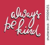 always be kind. inspirational... | Shutterstock .eps vector #395004151