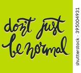 don't just be normal.modern... | Shutterstock .eps vector #395004931