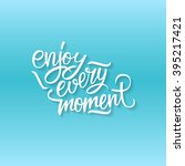 enjoy every moment quote. enjoy ... | Shutterstock .eps vector #395217421