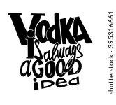 vodka is always a good idea.... | Shutterstock .eps vector #395316661