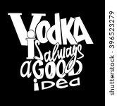 vodka is always a good idea.... | Shutterstock .eps vector #396523279