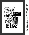 Food Quote. First We Eat Then...