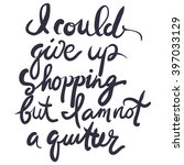 i could give up shopping  but i'... | Shutterstock .eps vector #397033129
