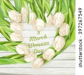 march 8 and white tulips. top... | Shutterstock .eps vector #397267549
