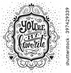 you are my favorite. hand drawn ... | Shutterstock .eps vector #397429339