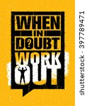 when in doubt   workout. sport... | Shutterstock .eps vector #397789471