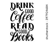 quote. drink good coffee  read... | Shutterstock .eps vector #397924684