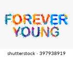 forever young. motivational... | Shutterstock .eps vector #397938919