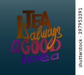 tea is always a good idea... | Shutterstock .eps vector #397953391