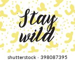 stay wild inscription. greeting ... | Shutterstock .eps vector #398087395