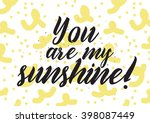you are my sunshine inscription.... | Shutterstock .eps vector #398087449