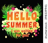 hello summer. i was waiting for ... | Shutterstock .eps vector #398339941