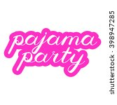 pajama party brush lettering.... | Shutterstock .eps vector #398947285