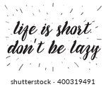 life is short don't be lazy... | Shutterstock .eps vector #400319491