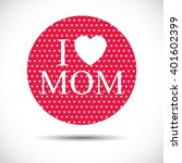 i love mom. mothers day vector... | Shutterstock .eps vector #401602399
