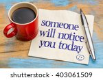 Someone Will Notice You Today ...