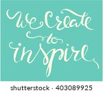 we create to inspire.modern... | Shutterstock .eps vector #403089925