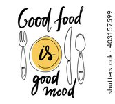 good food is good mood. hand... | Shutterstock .eps vector #403157599