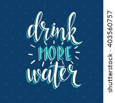 drink more water. hand drawn... | Shutterstock .eps vector #403560757