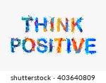 think positive. motivation... | Shutterstock .eps vector #403640809