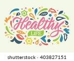 healthy life calligraphy ... | Shutterstock .eps vector #403827151