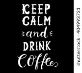 keep calm and drink coffee... | Shutterstock .eps vector #404993731