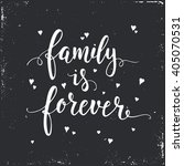 family is forever. hand drawn... | Shutterstock .eps vector #405070531